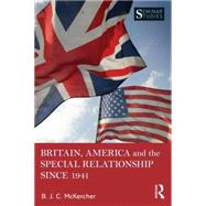 Britain, America, and the Special Relationship since 1941 by McKercher; B. J. C., 9781138800014