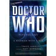 Doctor Who Psychology A Madman with a Box by Langley, Travis; Manning, Katy, 9781454920014