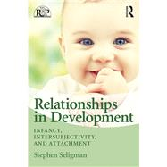 Relational-Developmental Psychoanalysis: Infancy, Intersubjectivity, and Attachment by Seligman; Stephen, 9780415880015