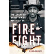 Firefight The Century-Long Battle to Integrate New York's Bravest by Otis, Ginger Adams, 9781137280015