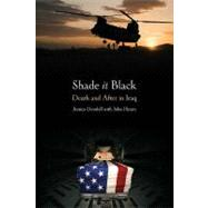 Shade It Black : Death and after in Iraq by Goodell, Jessica; Hearn, John, 9781612000015