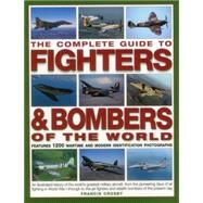 The Complete Guide to Fighters & Bombers of the World by Crosby, Francis, 9781846810015