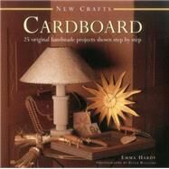 Cardboard: 25 Original Handmade Projects Shown Step by Step by Hardy, Emma; Williams, Peter, 9780754830016