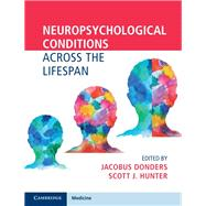Neuropsychological Conditions Across the Lifespan by Donders, Jacobus; Hunter, Scott J., 9781107190016