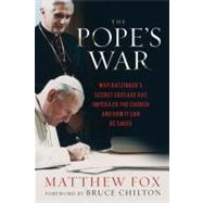 The Pope's War Why Ratzinger's Secret Crusade Has Imperiled the Church and How It Can Be Saved by Fox, Matthew; Chilton, Bruce, 9781454900016