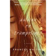 Walking on Trampolines by Whiting, Frances, 9781476780016