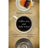 Coffee, Tea, and Holy Water by Hudson, Amanda, 9781501800016