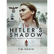 In Hitler's Shadow by Heath, Tim, 9781526720016