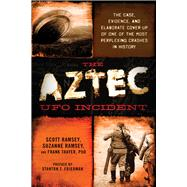 The Aztec Ufo Incident by Scott, Ramsey; Ramsey, Suzanne; Thayer, Frank, Ph.d.; Friedman, Stanton, 9781632650016