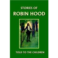 Stories of Robin Hood Told to the Children by Marshall, H. E., 9781599150017