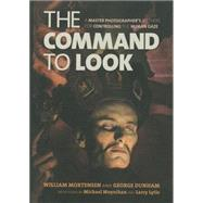The Command to Look by Mortensen, William; Dunham, George; Moynihan, Michael (CON); Lytle, Larry (CON), 9781627310017