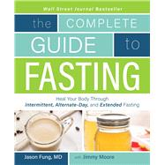 The Complete Guide to Fasting by Fung, Jason, M.D.; Moore, Jimmy, 9781628600018