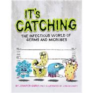 It's Catching The Infectious World of Germs and Microbes by Gardy, Jennifer; Holinaty, Josh, 9781771470018