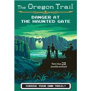 Danger at the Haunted Gate by Wiley, Jesse, 9781328550019