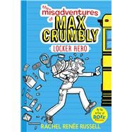 The Misadventures of Max Crumbly 1 Locker Hero by Russell, Rachel Renée; Russell, Rachel Renée, 9781481460019