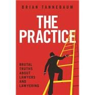 The Practice: Brutal Truths About Lawyers and Lawyering by Tannebaum, Brian, 9781627220019