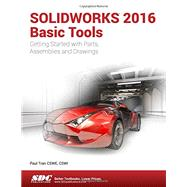 Solidworks 2016 Basic Tools by Tran, Paul, 9781630570019