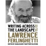 Writing Across the Landscape by Ferlinghetti, Lawrence; Diano, Giada; Gleeson, Matthew, 9781631490019