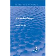 Humanist Essays (Routledge Revivals) by Murray; Gilbert, 9780415730020