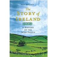 The Story of Ireland A History of the Irish People by Hegarty, Neil, 9781250060020