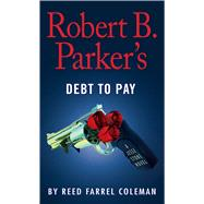Robert B. Parker's Debt to Pay by Coleman, Reed Farrel, 9781432840020