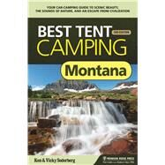 Best Tent Camping: Montana Your Car-Camping Guide to Scenic Beauty, the Sounds of Nature, and an Escape from Civilization by Soderberg, Vicky; Soderberg, Ken; Nesset, Christina; Nesset, Jan, 9781634040020