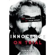 Innocence on Trial The Framing of Ivan Henry by Mcewen, Joan, 9781772030020