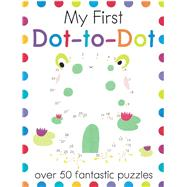 My First Dot-to-Dot by Golding, Elizabeth; Baretti, Sonia; Neradova, Maria; Poitier, Anton (CON); Potter, Ben (CON), 9781438010021