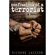 Confessions of a Terrorist A Novel by Jackson, Richard, 9781783600021