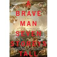 A Brave Man Seven Storeys Tall by Chancellor, Will, 9780062280022