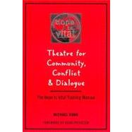 Theatre for Community, Conflict & Dialogue: The Hope Is Vital Training Manual by Rohd, Michael, 9780325000022