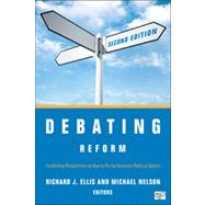 Debating Reform : Conflicting Perspectives on How to Fix the American Political System by Ellis, Richard J.; Nelson, Michael, 9781452240022