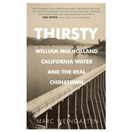 Thirsty William Mulholland, California Water, and the Real Chinatown by Weingarten, Marc, 9781942600022