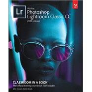 Adobe Photoshop Lightroom Classic CC Classroom in a Book (2018 release) by Evans, John; Straub, Katrin, 9780134540023