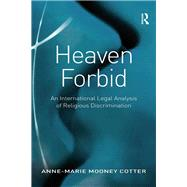 Heaven Forbid: An International Legal Analysis of Religious Discrimination by Cotter,Anne-Marie Mooney, 9781138260023