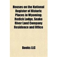 Houses on the National Register of Historic Places in Wyoming : Redick Lodge, Snake River Land Company Residence and Office by , 9781155920023