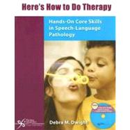Here's How to Do Therapy: Hands-On Core Skills in Speech-Language Pathology (Book with DVD)