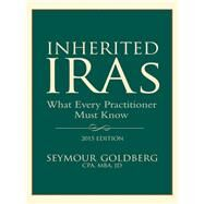 Inherited IRAs What Every Practitioner Should Know by Goldberg, Seymour, 9781634250023