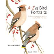 A-Z of Bird Portraits In Acrylics by Forkner, Andrew, 9781782210023