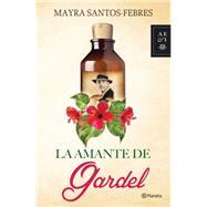 La amante de Gardel / Gardel's Mistress by Santos-Febres, Mayra, 9786070730023