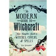 The Modern Guide to Witchcraft by Alexander, Skye, 9781440580024
