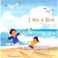 I Am a Bird by Walrath, Dana; Kim, Jaime, 9781481480024