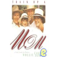 Train up a Mom : A Bible Study for Mothers by Sanders, Vollie, 9781576830024