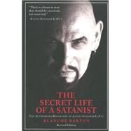 The Secret Life of a Satanist: The Authorized Biography of Anton Szandor Lavey by Barton, Blanche, 9781627310024