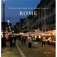 The Food Lover's Guide to the Gourmet Secrets of Rome by Seed, Diane, 9780789320025