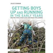 Getting Boys Up and Running in the Early Years: Creating stimulating places and spaces for learning by Cigman; Julie, 9781138860025