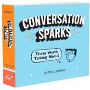 Conversation Sparks: Trivia Worth Talking About by Chapman, Ryan, 9781452140025