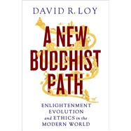 A New Buddhist Path: Enlightenment, Evolution, and Ethics in the Modern World by Loy, David R., 9781614290025