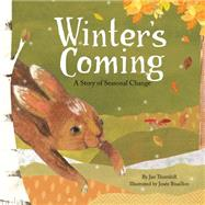 Winter's Coming A Story of Seasonal Change by Thornhill, Jan; Bisaillon, Josée, 9781771470025