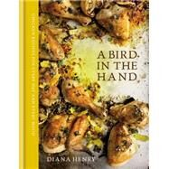 A Bird in the Hand: Chicken Recipes for Every Day and Every Mood by Henry, Diana, 9781784720025